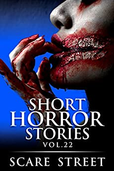 Short Horror Stories Vol. 22: Scary Ghosts, Monsters, Demons, and Hauntings (Supernatural Suspense Collection) by [Scare Street, Ron Ripley, Lizzette Adele Ardena, Kathryn St. John-Shin, Michelle Reeves]
