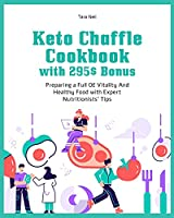 Keto Chaffle Cookbook with 295$ Bonus: Preparing a Full Of Vitality And Healthy Food with Expert Nutritionists' Tips