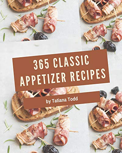 365 Classic Appetizer Recipes: Cook it Yourself with Appetizer Cookbook! (English Edition)