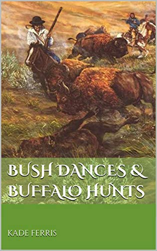 Bush Dances & Buffalo Hunts: Short Essays on the History of the Ojibwe and Métis (English Edition)