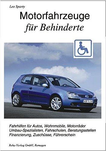 Motorfahrzeuge für Behinderte: Fahrhilfen für Autos, Wohnmobile, Motorräder, Umbau-Spezialisten, Fahrschulen, Beratungsstellen, Finanzierung, Führerschein