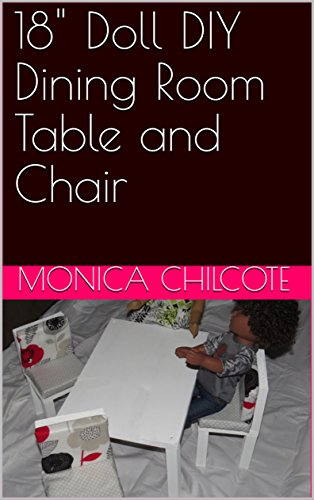 18' Doll DIY Dining Room Table and Chair (English Edition)