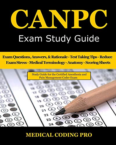 Compare Textbook Prices for CANPC Exam Study Guide: 150 Certified Anesthesia and Pain Management Coder Practice Exam Questions, Answers, Rationale, Tips to Pass the Exam, Secrets ... Medical Terminology, Anatomy, Scoring Sheets  ISBN 9798700714839 by Coding Pro, Medical