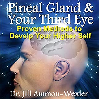 Pineal Gland & Third Eye     Proven Methods to Develop Your Higher Self              By:                                                                                                                                 Dr. Jill Ammon-Wexler                               Narrated by:                                                                                                                                 Arika Rapson                      Length: 1 hr and 50 mins     285 ratings     Overall 3.9