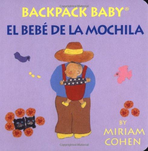 Backpack Baby / El Bebé De La Mochila-Backpack Baby Board Books (English/Spanish Edition) (English and Spanish Edition)