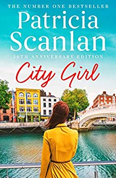 City Girl: Warmth, wisdom and love on every page - if you treasured Maeve Binchy, read Patricia Scanlan by [Patricia Scanlan]