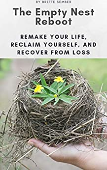 The Empty Nest Reboot: Remake Your Life, Reclaim Yourself, and Recover from Loss by [Brette Sember JD]