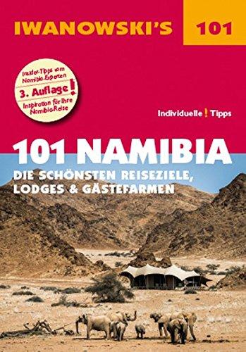 101 Namibia - Reiseführer von Iwanowski: Die schönsten Reiseziele, Lodges & Gästefarmen (Iwanowski's 101)