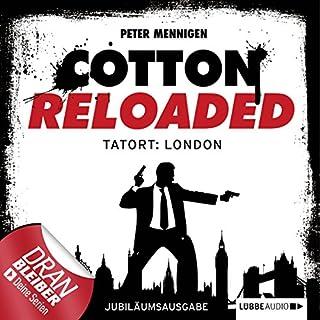 Tatort London - Jubiläumsausgabe     Cotton Reloaded 30              Autor:                                                                                                                                 Peter Mennigen                               Sprecher:                                                                                                                                 Tobias Kluckert                      Spieldauer: 6 Std. und 29 Min.     87 Bewertungen     Gesamt 4,5