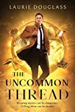 The Uncommon Thread: Keeping secrets can be dangerous. Telling them can be deadly. (The Cover Stories)
