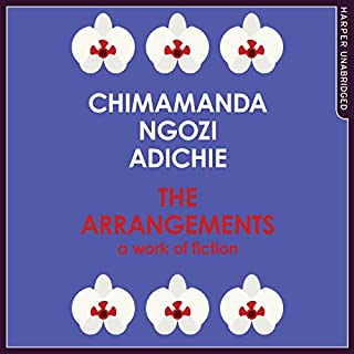 The Arrangements: A Work of Fiction                   By:                                                                                                                                 Chimamanda Ngozi Adichie                               Narrated by:                                                                                                                                 January Lavoy                      Length: 31 mins     48 ratings     Overall 4.5