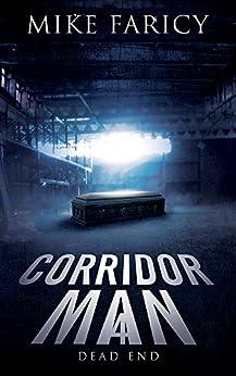 Corridor Man 4: Dead End by [Mike Faricy]