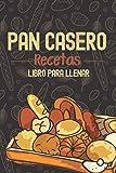 Pan casero: Recetas, libro para llenar, 100 páginas de recetas, regalo panadero aficionado artesano