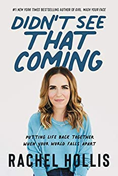Didn't See That Coming: Putting Life Back Together When Your World Falls Apart by [Rachel Hollis]