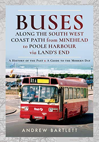 Buses Along The South West Coast Path from Minehead to Poole Harbour via Land's End: A History of the Past and a Guide to the Modern Day (English Edition)