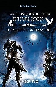 Les chroniques oubliées d'Hypérion, tome 1 : La fureur des rapaces par Lina Déranor