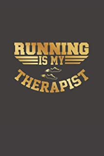 RUNNING IS MY THERAPIST: RUNNING JOURNAL | NOTEBOOK TO KEEP TRACK OF EVERY DETAIL OF YOUR RUN: date, distance, time, pace,...