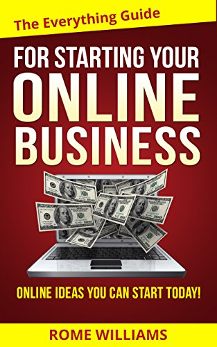 The Everything Guide For Starting Your Online Business: Online Ideas You Can Start Today!