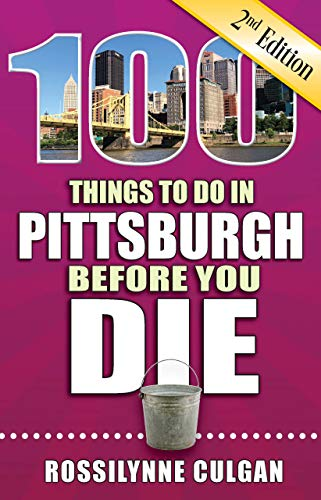 100 Things to Do in Pittsburgh Before You Die, 2nd Edition (100 Things to Do Before You Die)