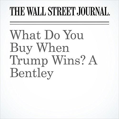 What Do You Buy When Trump Wins? A Bentley copertina