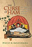 The Curse of Ham: Race and Slavery in Early Judaism, Christianity, and Islam (Jews, Christians, and Muslims from the Ancient to the Modern World, 33)