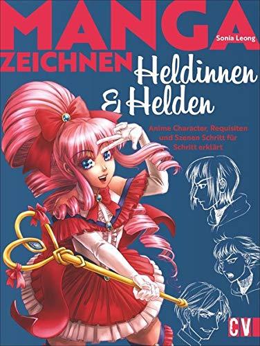 Manga Heldinnen und Helden: Anime Character, Requisiten und Szenen Schritt für Schritt erklärt