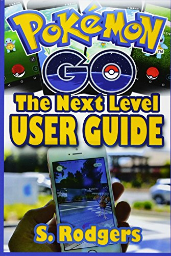 Pokemon Go: Pokemon Go The Next Level Guide (Pokemon Go Guide, Pokemon Go for Kindle, Pokemon Go Tips, Pokemon Go The Ultimate Guide, Band 1)