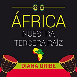 África nuestra tercera raíz [Africa, Our Third Root]                   By:                                                                                                                                 Diana Uribe                               Narrated by:                                                                                                                                 Diana Uribe                      Length: 8 hrs and 11 mins     25 ratings     Overall 4.7
