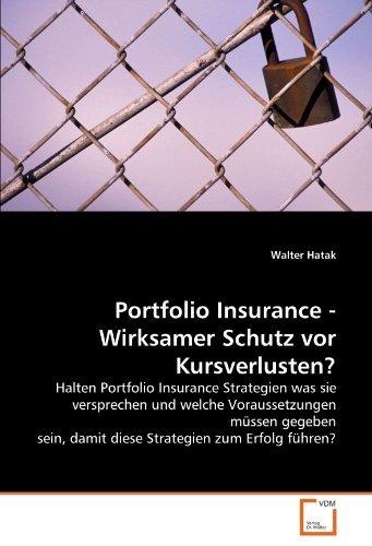 Portfolio Insurance - Wirksamer Schutz vor Kursverlusten?: Halten Portfolio Insurance Strategien was sie versprechen und welche Voraussetzungen müssen ... damit diese Strategien zum Erfolg führen? by Walter Hatak (2010-09-14)