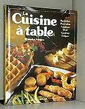 LA CUISINE A TABLE. Raclettes, Pierrades, Fondues, Cuisine au wok, Gaufres, Crêpes et autres gourmandises