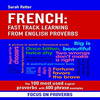 French: Fast Track Learning from English Proverbs: The 100 Most Used English Proverbs with 600 Phrase Examples.                   De :                                                                                                                                 Sarah Retter                               Lu par :                                                                                                                                 Ana Auther                      Durée : 2 h et 37 min     Pas de notations     Global 0,0