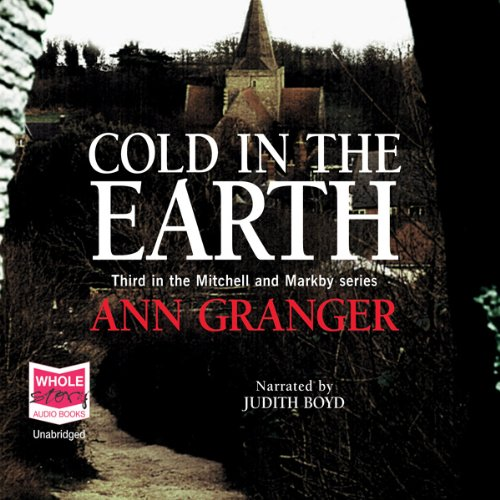 Cold in the Earth, Mitchell and Markby Village, Book 3                   By:                                                                                                                                 Ann Granger                               Narrated by:                                                                                                                                 Judith Boyd                      Length: 10 hrs and 14 mins     70 ratings     Overall 4.3
