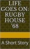 Life Goes On: Rugby House '68: A Short Novel (English Edition)