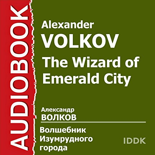 The Wizard of Emerald City [Russian Edition]                   By:                                                                                                                                 Alexander Volkova                               Narrated by:                                                                                                                                 Eva Sinelnikova,                                                                                        Vitaly Doronin,                                                                                        Anatoly Papanov,                   and others                 Length: 1 hr and 11 mins     Not rated yet     Overall 0.0