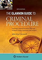 Glannon Guide to Criminal Procedure: Learning Criminal Procedure Through Multiple Choice Questions and Analysis (Glannon Guides)