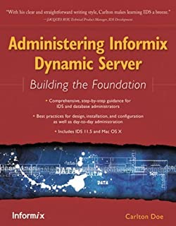 Administering Informix Dynamic Server: Building the Foundation by Carlton Doe (2008-10-15)