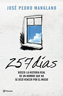 257 días: Bosco: la historia real de un hombre que no se dejó vencer por el miedo. (Volumen independiente nº 1) (Spanish Edition)