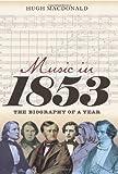 Mcdonald, H: Music in 1853 - The Biography of a Year - Hugh MacDonald