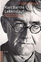 Karl Barths Lebenslauf: Nach Seinen Briefen Und Autobiografischen Texten