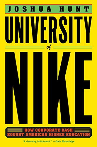 Image of University of Nike: How Corporate Cash Bought American Higher Education