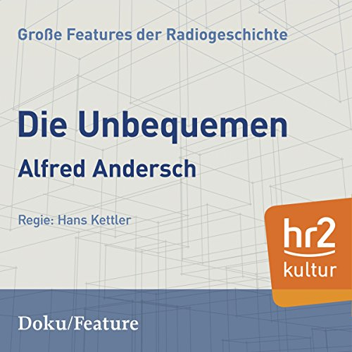 Die Unbequemen     Große Features der Radiogeschichte              By:                                                                                                                                 Alfred Andersch                               Narrated by:                                                                                                                                 Lutz Fischer,                                                                                        Ernst Fritz Fürbringer,                                                                                        Martin Held,                   and others                 Length: 44 mins     Not rated yet     Overall 0.0
