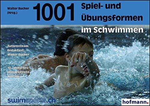 """1001 Spiel- und Übungsformen im Schwimmen: mit den \""""Schweizerischen Tests im Schwimmsport\"""""""