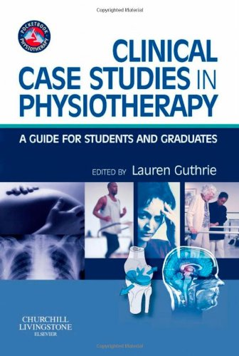 Clinical Case Studies in Physiotherapy: A Guide for Students and Graduates, 1e (Physiotherapy Pocketbooks)