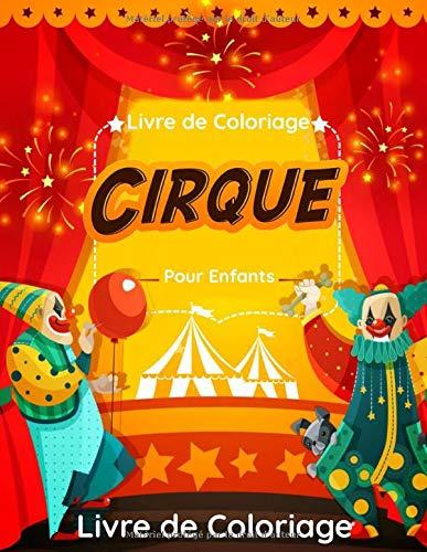 Cirque Livre de Coloriage: pour Enfants Festival de Cirque à colorier 50 Dessins de Coloriage Magiciens, Clowns, Jongleurs, Dresseurs Animaux, ... pour Fille & Garçon | PAGES GRAND FORMAT