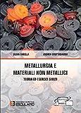Metallurgia e materiali non metallici. Teoria e esercizi svolti