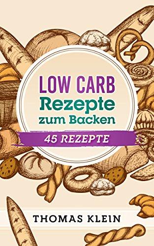 45 Low Carb Rezepte zum Backen:: leckere Backwaren ohne Kohlenhydrate: Brot, Brötchen, Maffins u.a.