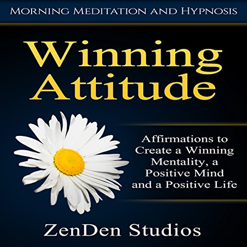 Winning Attitude: Affirmations to Create a Winning Mentality, a Positive Mind and a Positive Life via Morning Meditation and Hypnosis audiobook cover art