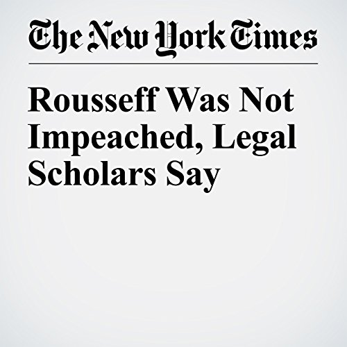 Rousseff Was Not Impeached, Legal Scholars Say cover art
