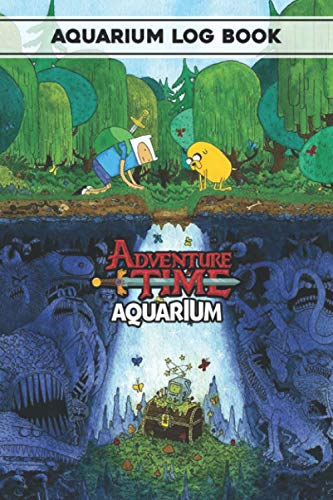 Aquarium Log Book: Home Fish Tank Log Book Maintenance Journal for Fish Tanks - for Aquascape Hobbyists and Fish Keepers 6x9 inches Adventure Time Cover
