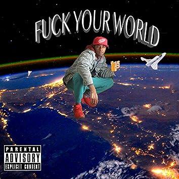 Fuck Your World